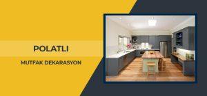 polatlı mutfak dekorasyon, polatlı mutfak dekorasyon firmaları, polatlı mutfak dekorasyon firması, polatlı mutfak dekorasyon fiyatları, mutfak dekorasyon polatlı